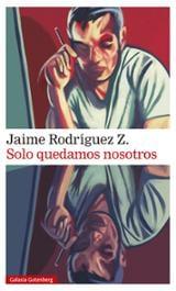 Solo quedamos nosotros - Rodríguez Z., Jaime