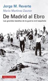 De Madrid al Ebro. Las grandes batallas de la guerra civil españo - Reverte, Jorge M.