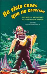 He visto cosas que no creeríais. Distopías y mutaciones en la cie - Casas Robla, María (Ed.)