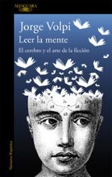 Leer la mente. El cerebro y el arte de la ficción - Volpi, Jorge