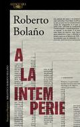 A la intemperie. Colaboraciones peridísticas, intervenciones públ - Bolaño, Roberto