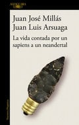 La vida contada por un sapiens a un neandertal - Arsuaga, Juan Luis