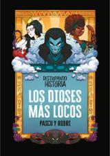 Destripando la historia. Los dioses más locos - Pascual, Álvaro