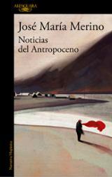 Noticias del Antropoceno - Merino, José María