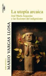 La utopía arcaica: José María Arguedas y las ficciones del indige