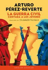 La guerra civil contada a los jóvenes - Pérez-Reverte, Arturo