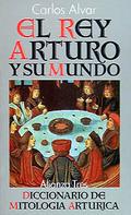El Rey Arturo y su mundo : diccionario de mitología artúrica