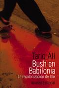 Bush en Babilonia. La recolonización de Irak