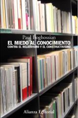 El miedo al conocimiento, contra el relativismo y el constructivi - Boghossian, Paul