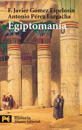 Egiptomanía: el mito de Egipto de los griegos a nosotros - Gómez Espelosin, Francisco Javier