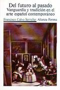 Del futuro al pasado: vanguardia y tradición en el arte español