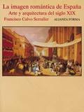 La Imagen romántica de España: arte y arquitectura del siglo XIX
