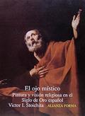 El Ojo místico: pintura y visión religiosa en el Siglo de Oro esp