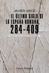 El último siglo de la España romana 284- 409 - Arce, Javier