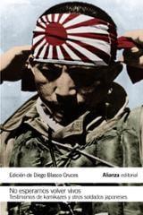 No esperamos volver vivos : testimonios de kamikazes y otros sold - Blasco Cruces, Diego (ed.)