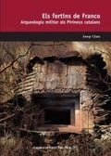 Els fortins de Franco. Arqueologia militar als Pirineus catalans - Clara, Josep