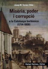 Misèria, poder i corrupció a la Catalunya borbònica (1714-1808) - Torras i Ribe, Josep M.