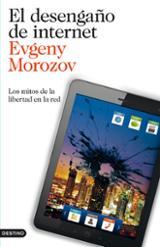 El desengaño de internet - Morozov, Evgeny