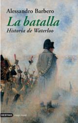 La batalla. Historia de Waterloo