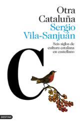 Otra Cataluña. Seis siglos de cultura catalana en castellano - Vila-Sanjuán, Sergio