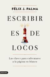 Escribir es de locos - Palma, Félix J.