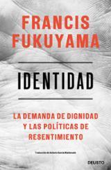 Identidad. La demanda de dignidad y las políticas de resentimient - Fukuyama, Francis