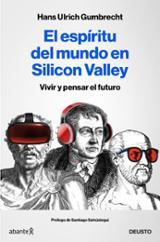 El espiritu del mundo en Silicon Valley. Vivir y pensar el futuro - Gumbrecht, Hans Ulrich