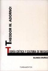 Theodor W. Adorno: teoría crítica y cultura de masas - Muñoz, Blanca