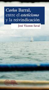 Carlos Barral, entre el esteticismo y la reivindicación - Vicente Saval, José