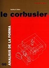 Le Corbusier. Análisis de la forma - Baker, Geoffrey H.