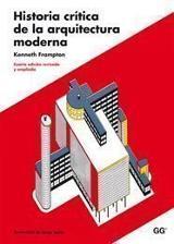 Historia crítica de la arquitectura moderna - Frampton, Kenneth