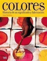 Colores. Historia de su significado y fabricación