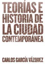 Teorías e historia de la ciudad contemporánea - García Vázquez, Carlos