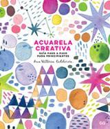 Acuarela creativa. Guía paso a paso para principiantes - Calderón, Ana Victoria