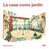 La casa como jardín - Monteys, Xavier
