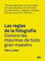 Las reglas de la fotografia. Conoce las reglas de todo gran maest - Lowe, Paul