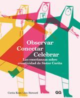 Observar, conectar, celebrar. Las enseñanzas sobre creatividad de - Sister Corita