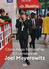 Cómo hago fotografías. 20 consejos de Joel Meyerowitz - Meyerowitz, Joel