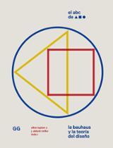 El ABC de la Bauhaus. La Bauhaus y la teoría del diseño - AAVV