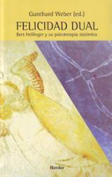 Felicidad dual: Bert Hellinger y su psicoterapia sistémica - Weber, Gunthard
