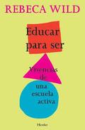 Educar para ser. Vivencias de una escuela activa - Wild, Rebeca