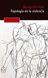 Topología de la violencia - Han, Byung-Chul