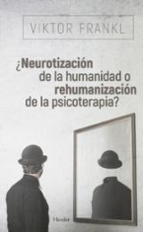 ¿Neurotización de la humanidad o rehumanización de la psicoterapi
