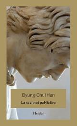 La societat pal·liativa - Han, Byung-Chul