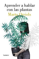 Aprender a hablar con las plantas - Orriols, Marta