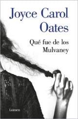 Qué fue de los Mulvaney - Carol Oates, Joyce