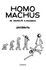 Homo machus. De animales a hombres - Javirroyo