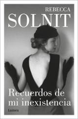 Recuerdos de mi inexistencia - Solnit, Rebecca
