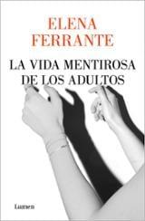 La vida mentirosa de los adultos - Ferrante, Elena