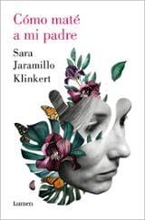 Cómo maté a mi padre - Jaramillo Klinkert, Sara